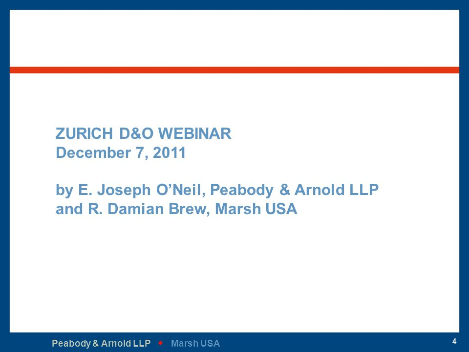Peabody & Arnold LLP   Marsh USA 4 ZURICH D&O WEBINAR December 7, 2011 by E. Joseph O'Neil, Peabody & Arnold LLP and R. Damian Brew, Marsh USA