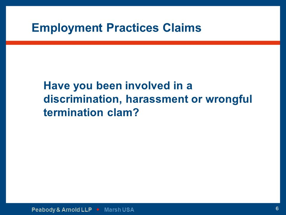 Peabody & Arnold LLP   Marsh USA 6 Employment Practices Claims Have you been involved in a discrimination, harassment or wrongful termination clam?