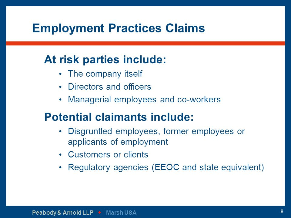 Peabody & Arnold LLP   Marsh USA 8 Employment Practices Claims At risk parties include: The company itself Directors and officers Managerial employe