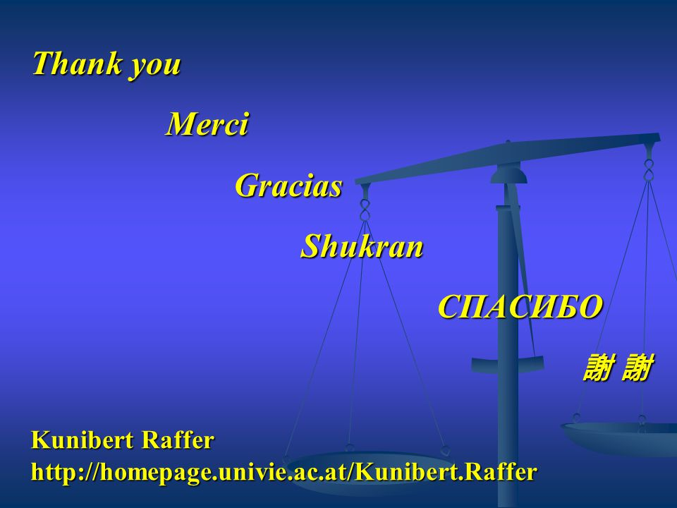 Thank you MerciGraciasShukran СПAСИБО 謝 謝 謝 謝 Kunibert Raffer http://homepage.univie.ac.at/Kunibert.Raffer