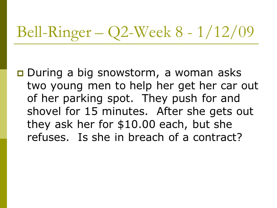 Bell-Ringer – Q2-Week 8 - 1/12/09  During a big snowstorm, a woman asks two young men to help her get her car out of her parking spot.