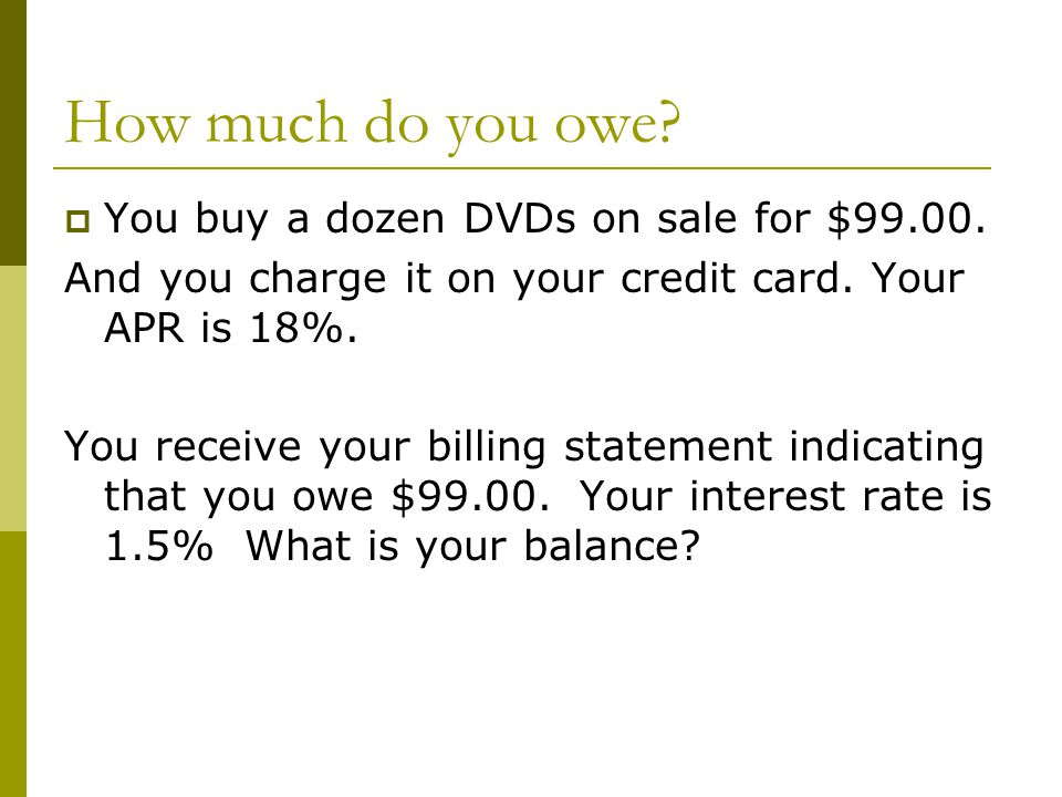 How much do you owe. You pay $59 of the bill.  The next month you receive your statement.