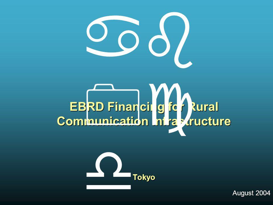EBRD Financing for Rural Communication Infrastructure Tokyo August 2004   