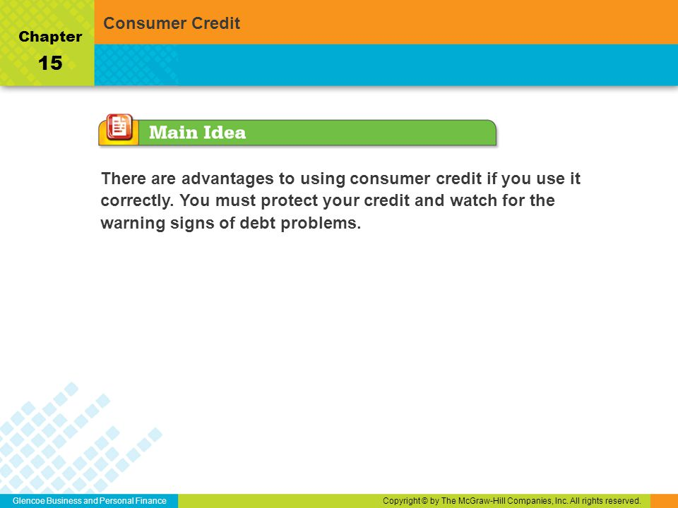 Glencoe Business and Personal FinanceCopyright © by The McGraw-Hill Companies, Inc. All rights reserved. There are advantages to using consumer credit