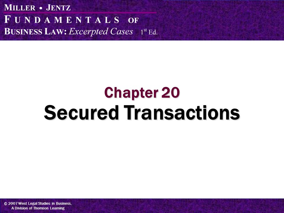 © 2007 West Legal Studies in Business, A Division of Thomson Learning Chapter 20 Secured Transactions