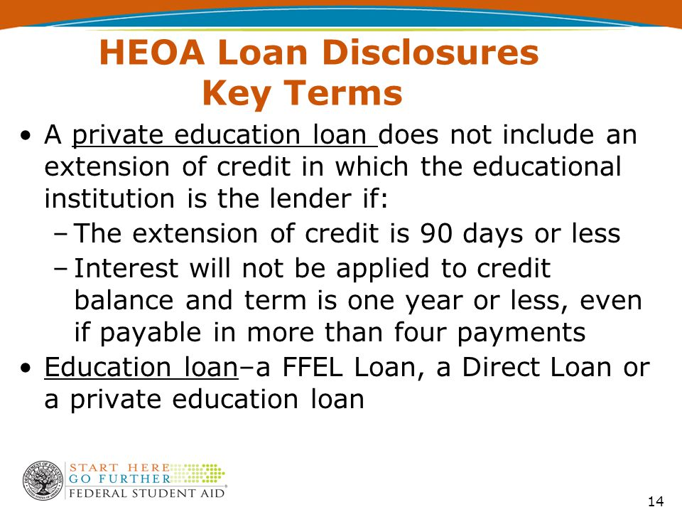 HEOA Loan Disclosures Key Terms A private education loan does not include an extension of credit in which the educational institution is the lender if