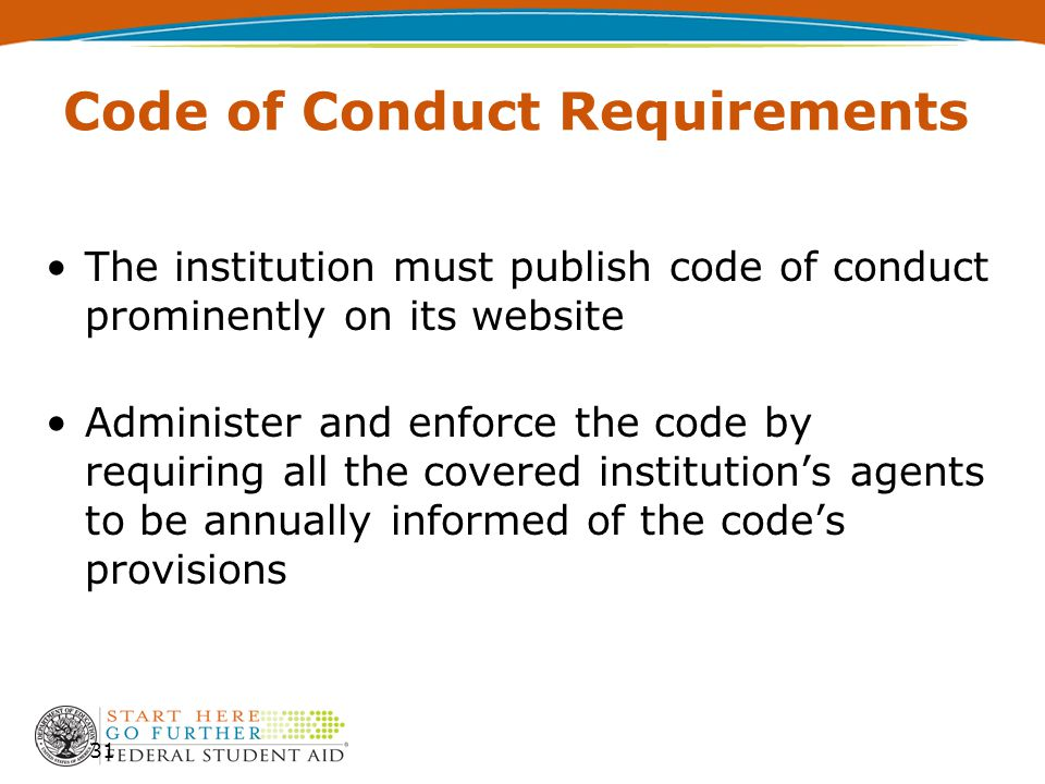 Code of Conduct Requirements The institution must publish code of conduct prominently on its website Administer and enforce the code by requiring all