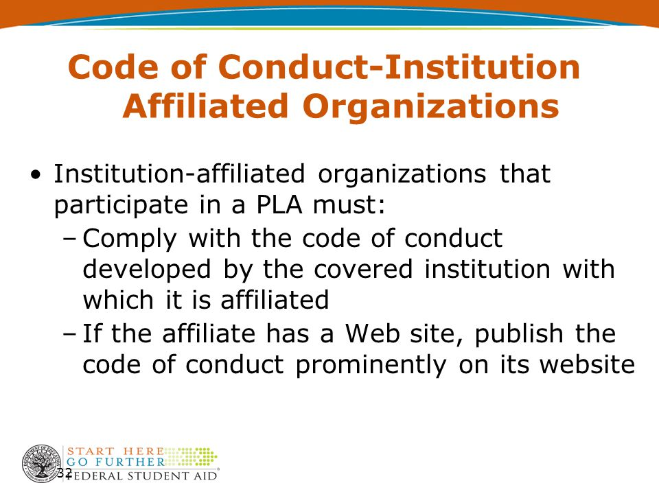 Code of Conduct-Institution Affiliated Organizations Institution-affiliated organizations that participate in a PLA must: –Comply with the code of con
