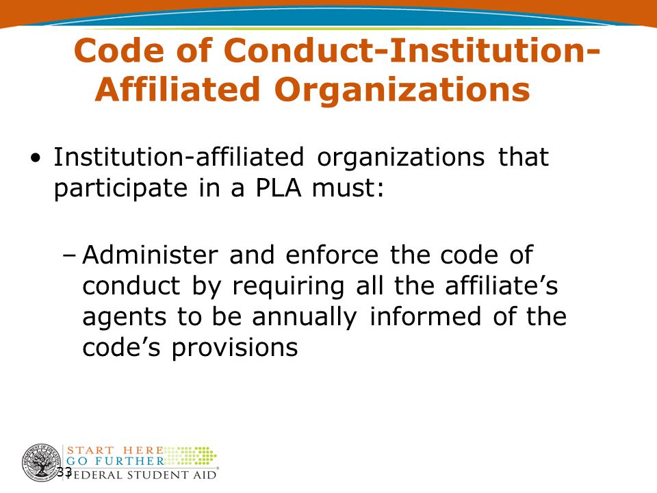 Code of Conduct-Institution- Affiliated Organizations Institution-affiliated organizations that participate in a PLA must: –Administer and enforce the