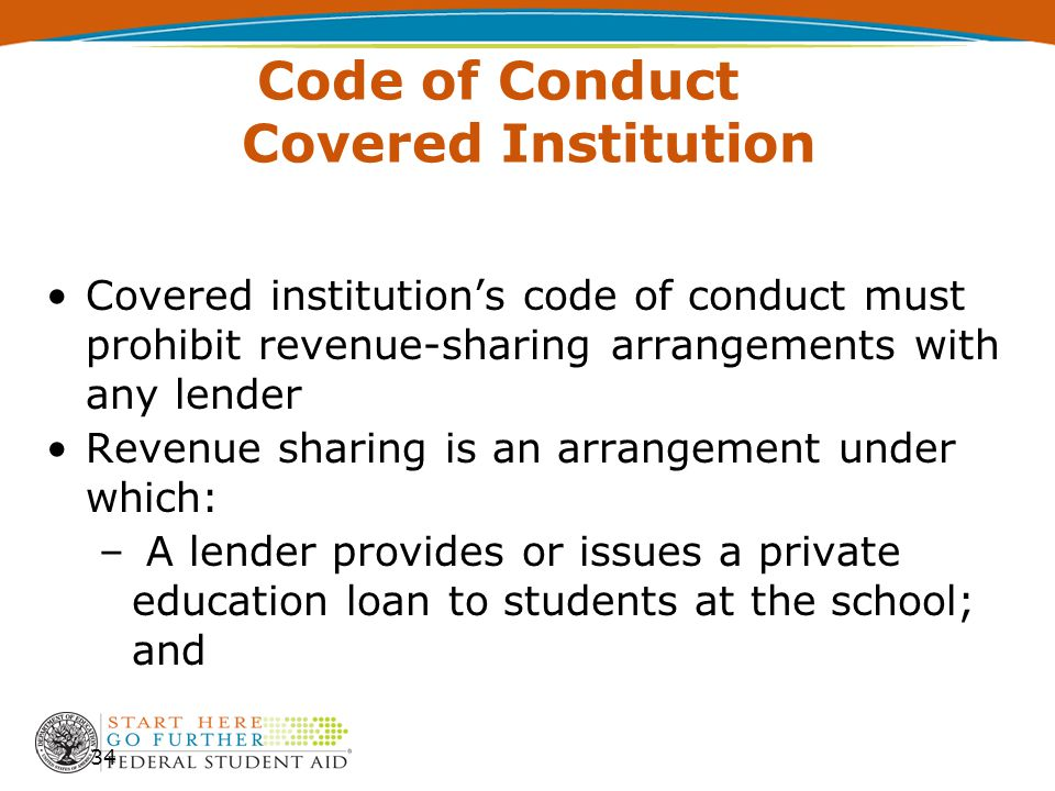 Code of Conduct Covered Institution Covered institution's code of conduct must prohibit revenue-sharing arrangements with any lender Revenue sharing i