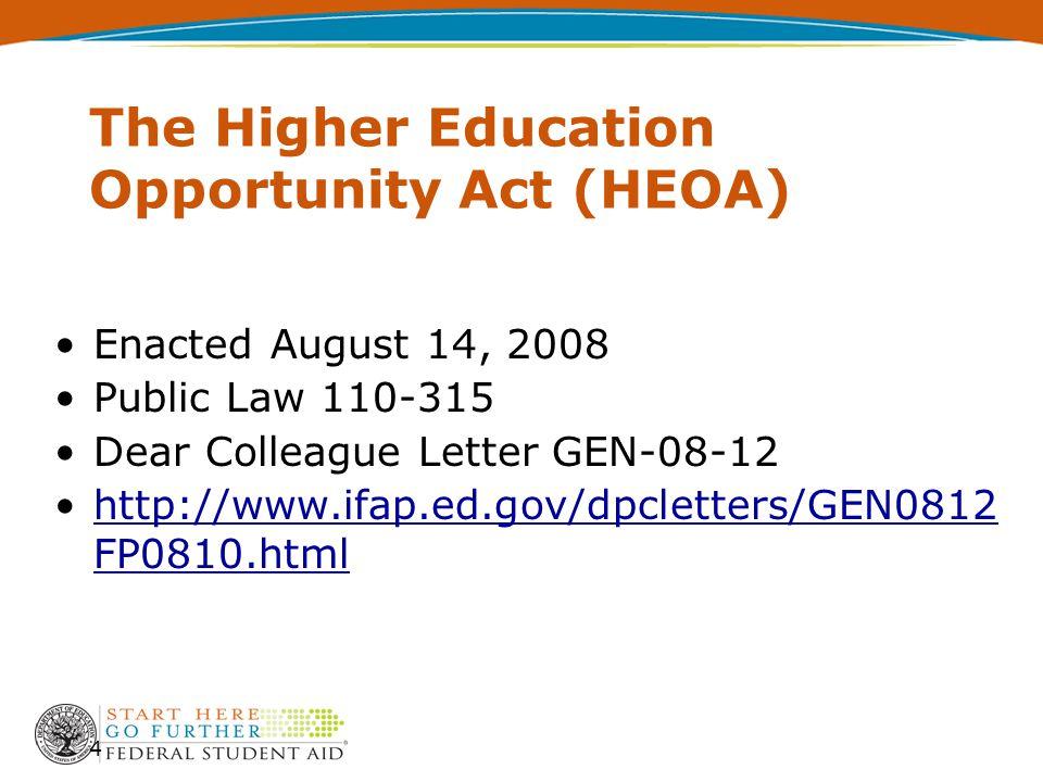 The Higher Education Opportunity Act (HEOA) Enacted August 14, 2008 Public Law 110-315 Dear Colleague Letter GEN-08-12 http://www.ifap.ed.gov/dpclette