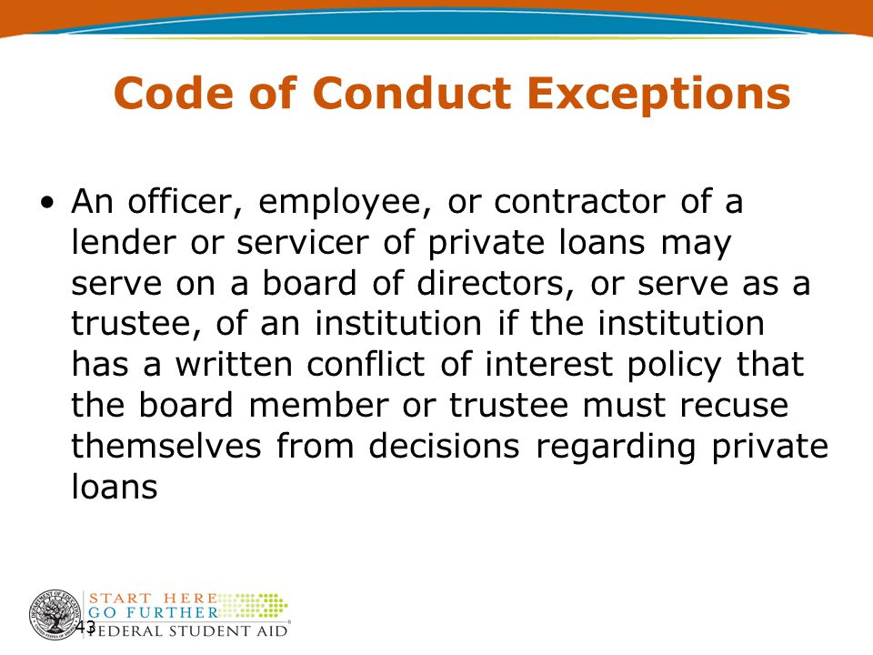 Code of Conduct Exceptions An officer, employee, or contractor of a lender or servicer of private loans may serve on a board of directors, or serve as