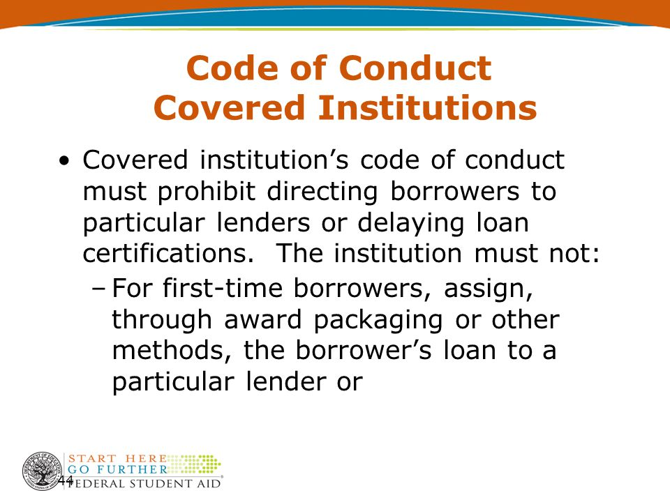 Code of Conduct Covered Institutions Covered institution's code of conduct must prohibit directing borrowers to particular lenders or delaying loan ce