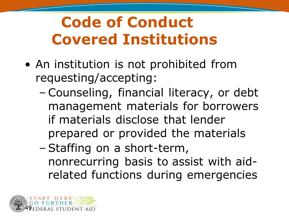 Code of Conduct Covered Institutions An institution is not prohibited from requesting/accepting: –Counseling, financial literacy, or debt management m