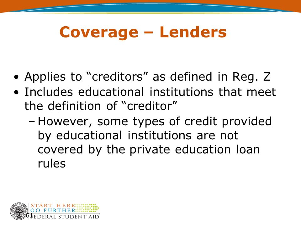 Coverage – Lenders Applies to creditors as defined in Reg.