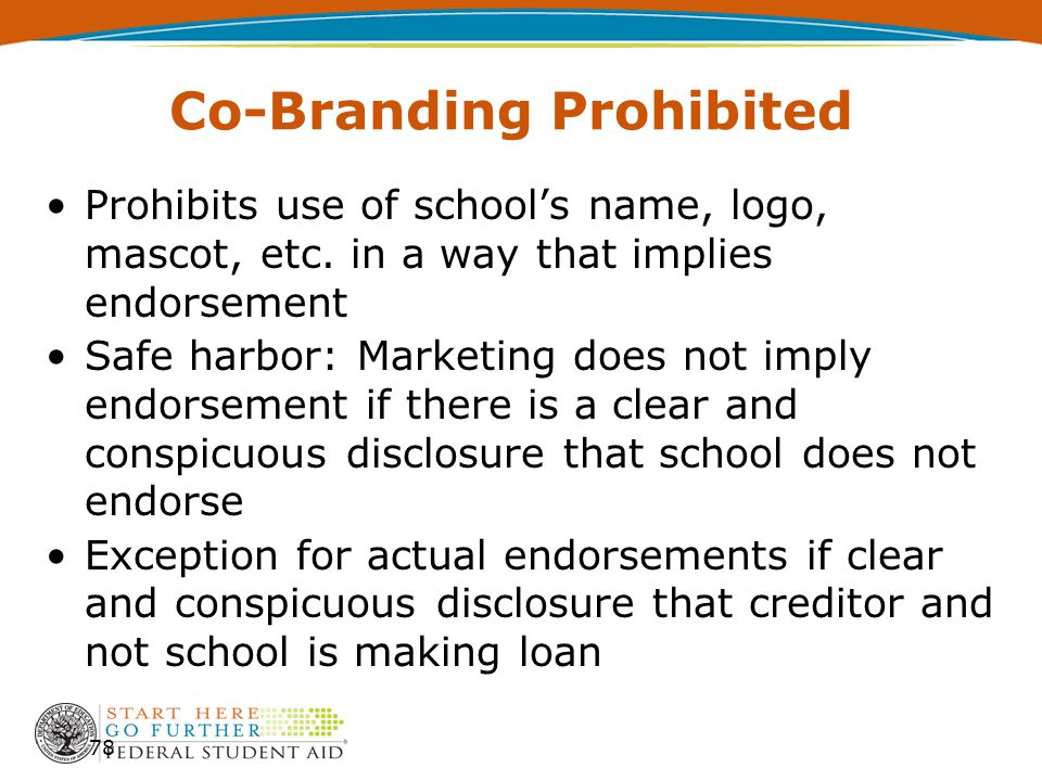 Co-Branding Prohibited Prohibits use of school's name, logo, mascot, etc. in a way that implies endorsement Safe harbor: Marketing does not imply endo