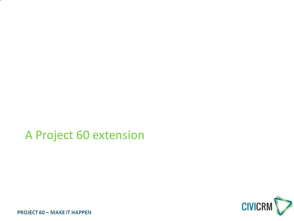 PROJECT 60 – MAKE IT HAPPEN CiviSDD SEPA Direct Debit integration A Project 60 extension