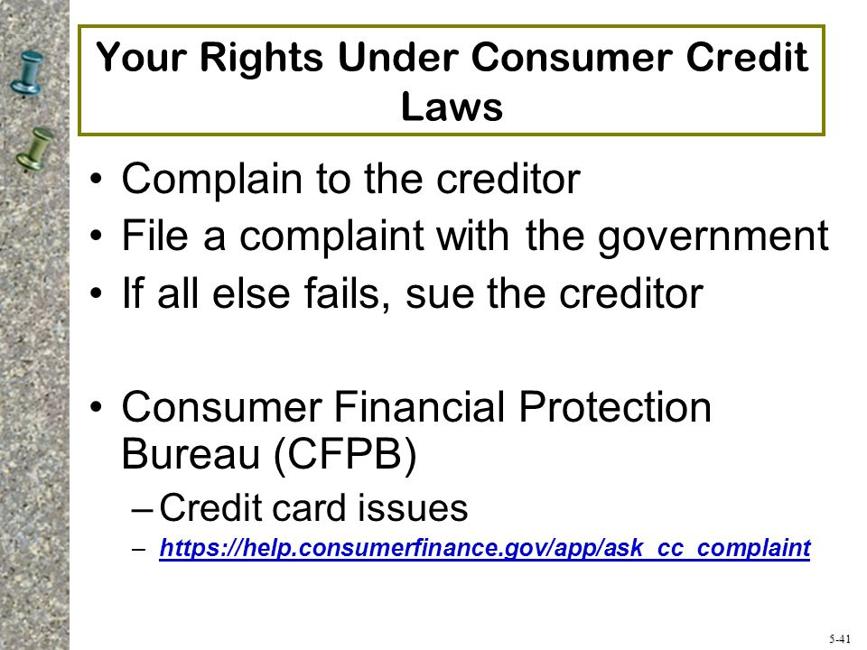 5-41 Your Rights Under Consumer Credit Laws Complain to the creditor File a complaint with the government If all else fails, sue the creditor Consumer Financial Protection Bureau (CFPB) –Credit card issues –https://help.consumerfinance.gov/app/ask_cc_complainthttps://help.consumerfinance.gov/app/ask_cc_complaint