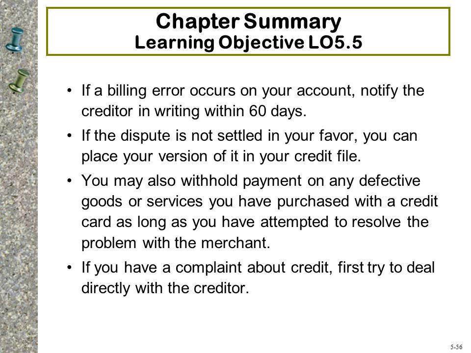 5-56 Chapter Summary Learning Objective LO5.5 If a billing error occurs on your account, notify the creditor in writing within 60 days.