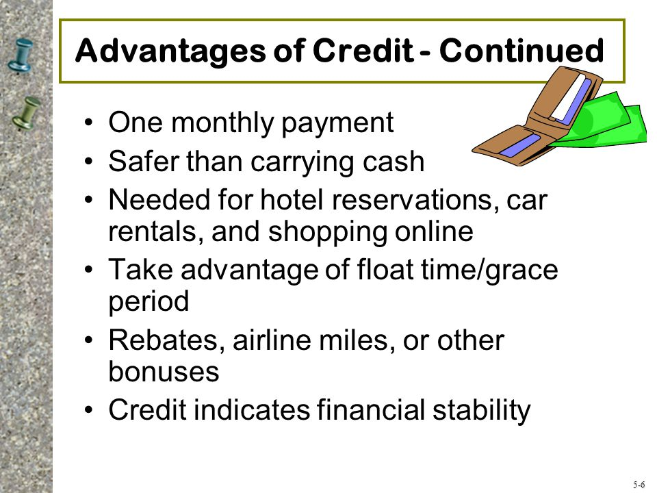 5-7 Disadvantages of Consumer Credit Temptation to overspend Can create long-term financial problems and slow progress toward financial goals Potential loss of merchandise due to late or non-payment Ties up future income Credit costs money - more costly than paying with cash