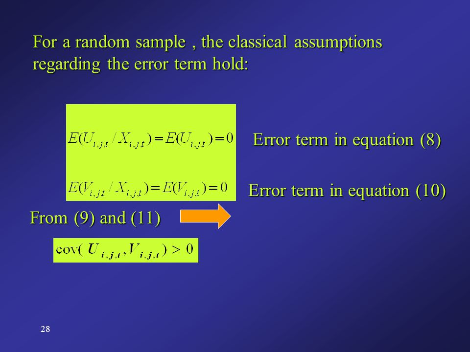 28 For a random sample, the classical assumptions regarding the error term hold: Error term in equation (8) Error term in equation (10) From (9) and (11)