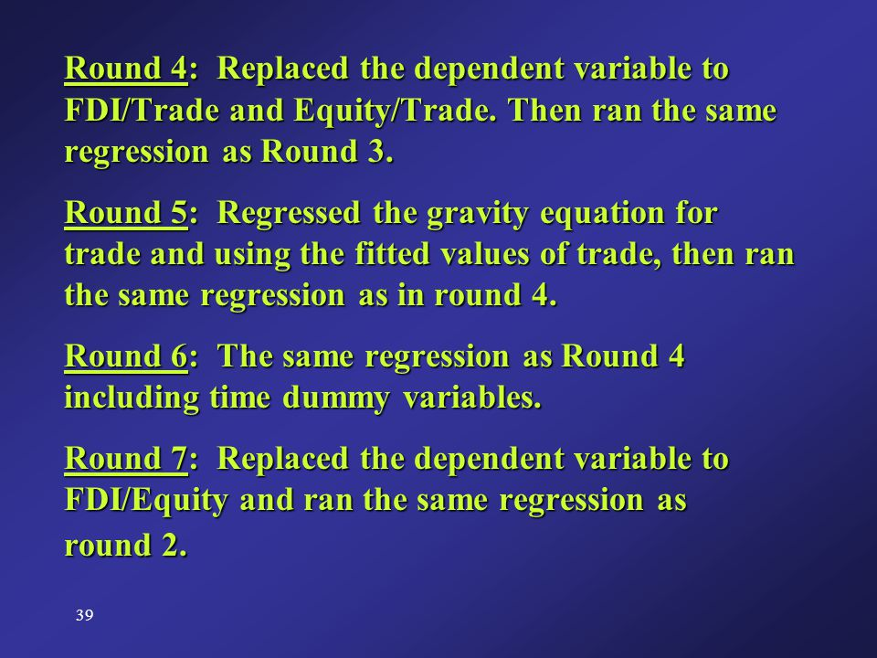 39 Round 4: Replaced the dependent variable to FDI/Trade and Equity/Trade.