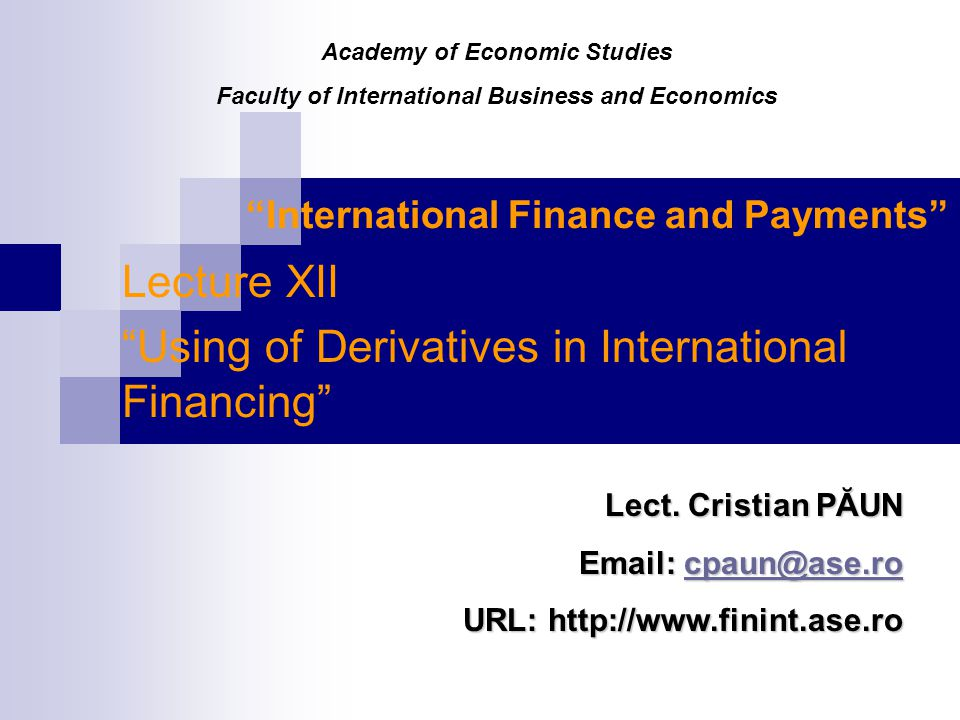 International Finance and Payments Lecture XII Using of Derivatives in International Financing Lect.