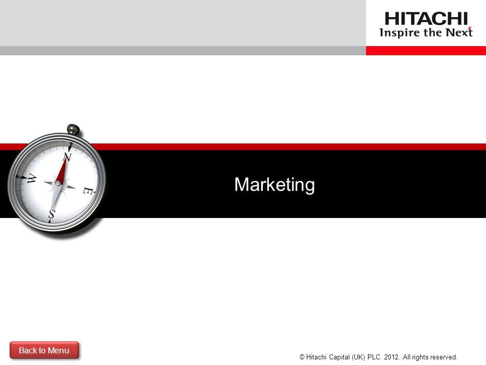 © Hitachi Capital (UK) PLC. 2012. All rights reserved. Marketing Back to Menu