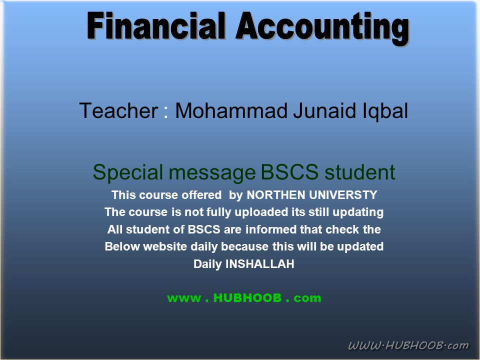 Teacher : Mohammad Junaid Iqbal Special message BSCS student This course offered by NORTHEN UNIVERSTY The course is not fully uploaded its still updat