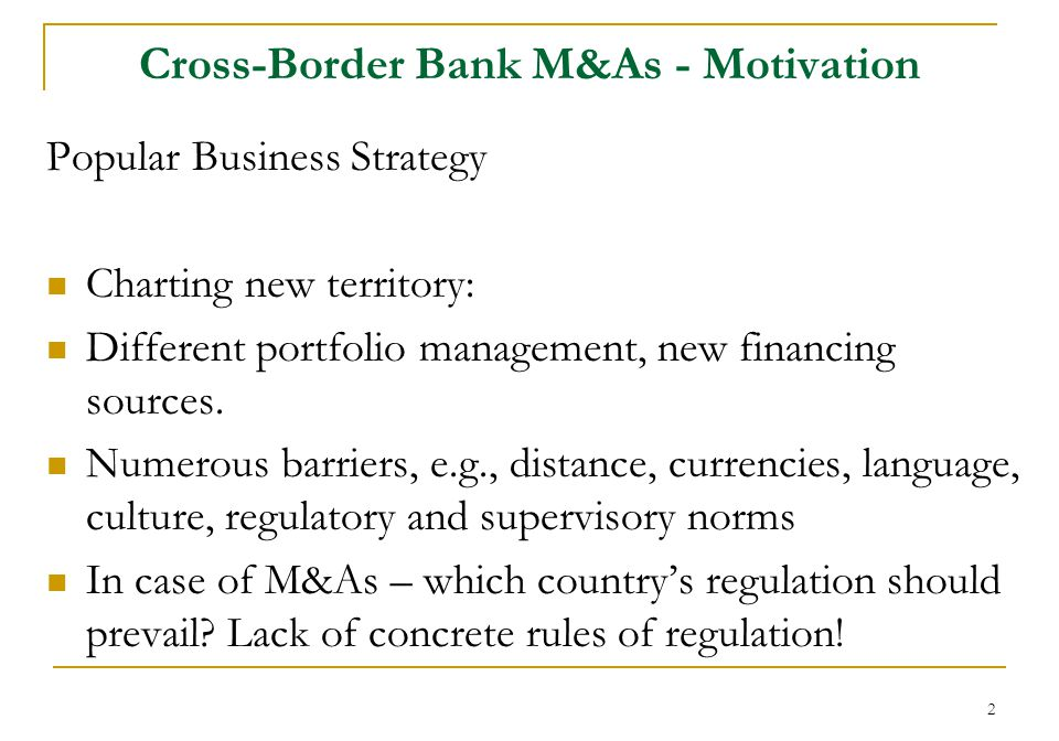 13 Regulation and Supervision Regulation and supervision significantly influence cross-border bank M&As (Berger, DeYoung, Genay, Udell (2000), Focarelli and Pozzolo (2001), Buch and Delong (2004), Jayaratne and Strahan (1998)).