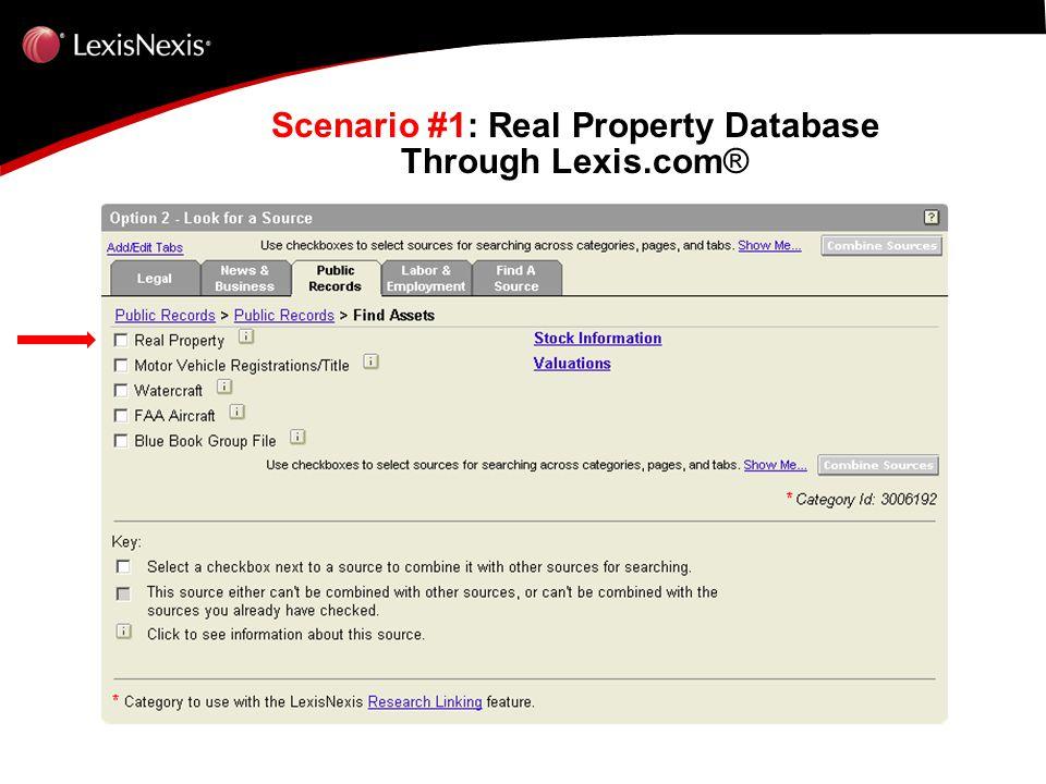 Scenario #1: Real Property Database Through Lexis.com ® Scenario #1: Real Property Database Through Lexis.com ®