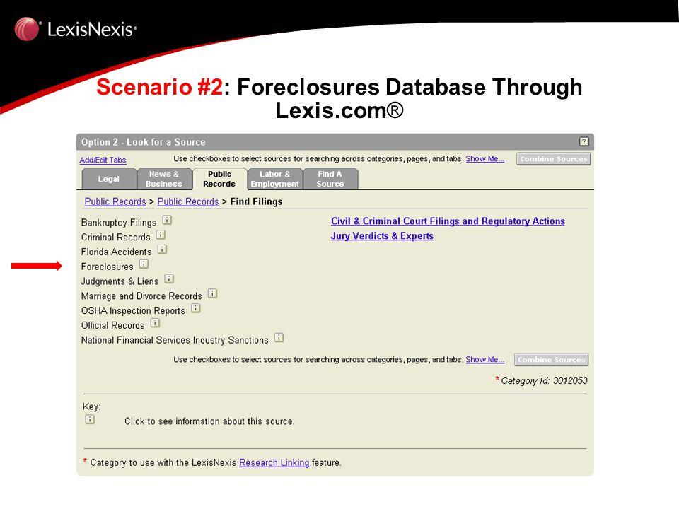 Scenario #2: Foreclosures Database Through Lexis.com ®