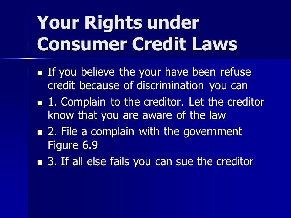 Your Rights under Consumer Credit Laws If you believe the your have been refuse credit because of discrimination you can If you believe the your have