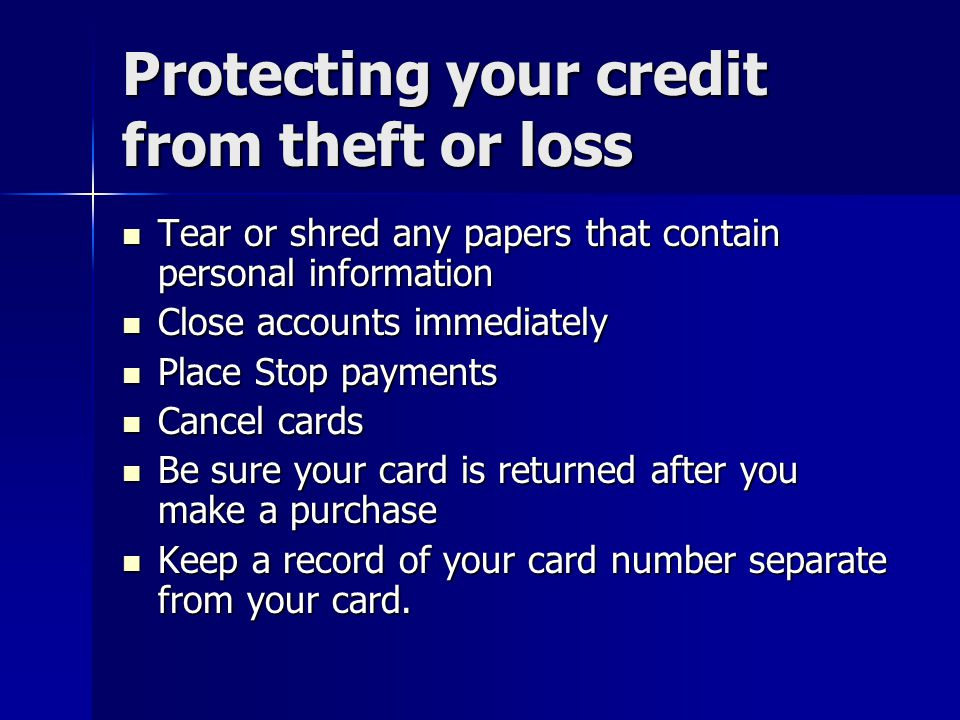 Protecting your credit from theft or loss Tear or shred any papers that contain personal information Tear or shred any papers that contain personal in