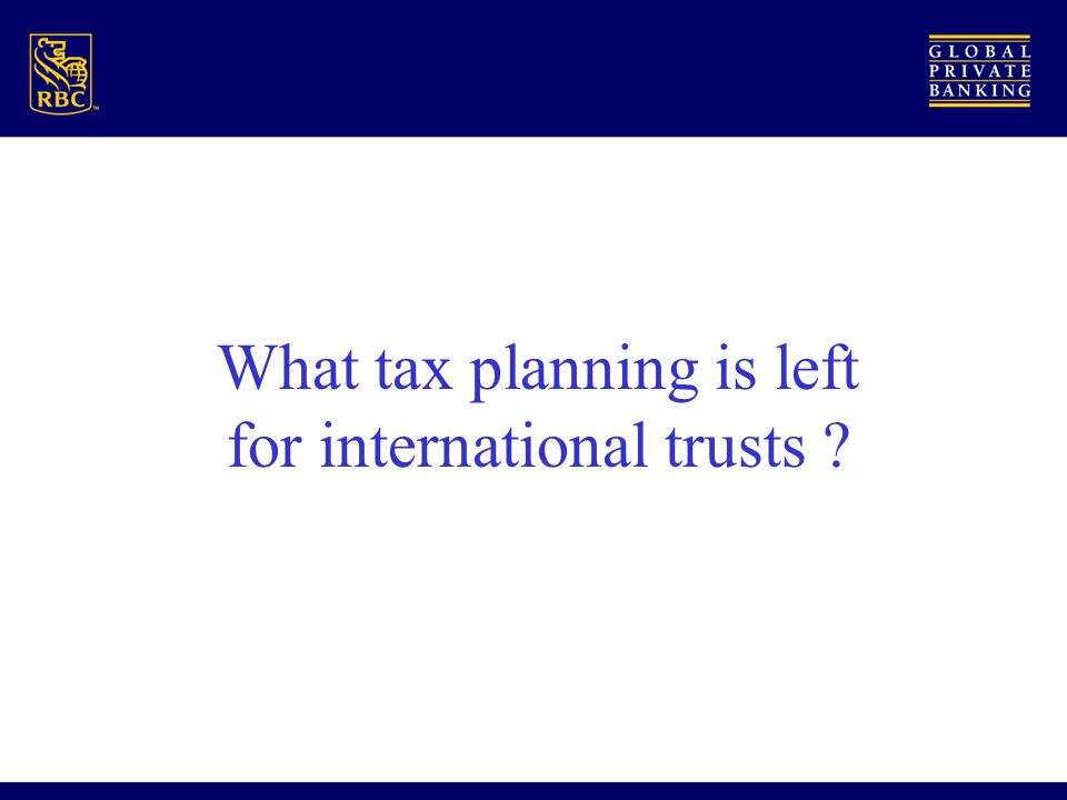 What tax planning is left for international trusts ?