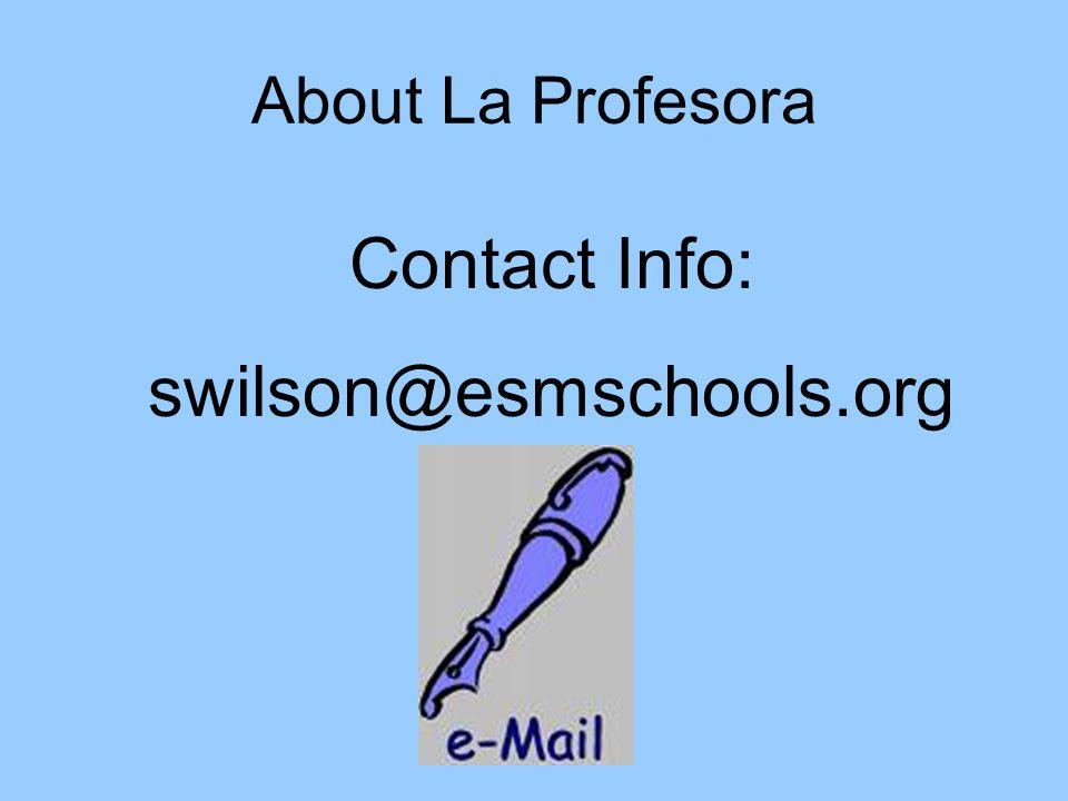 About La Profesora Contact Info: swilson@esmschools.org