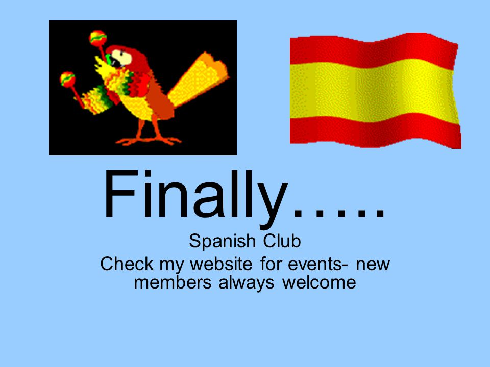 Finally….. Spanish Club Check my website for events- new members always welcome