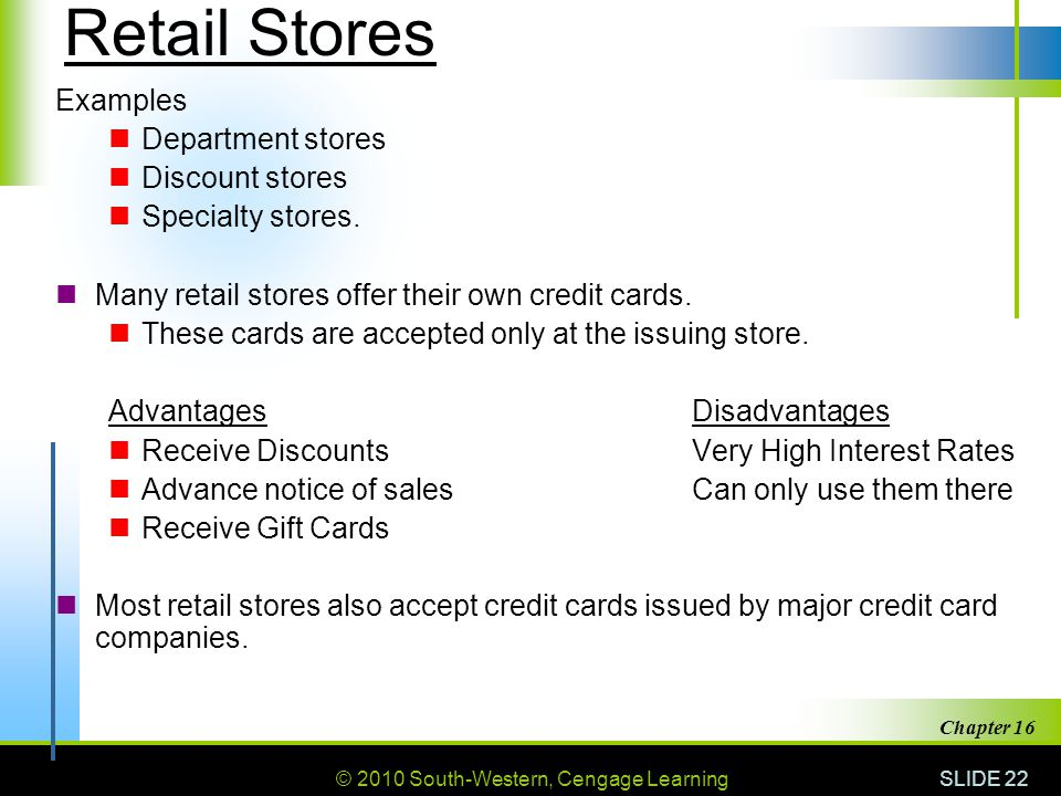 © 2010 South-Western, Cengage Learning SLIDE 22 Chapter 16 Retail Stores Examples Department stores Discount stores Specialty stores. Many retail stor