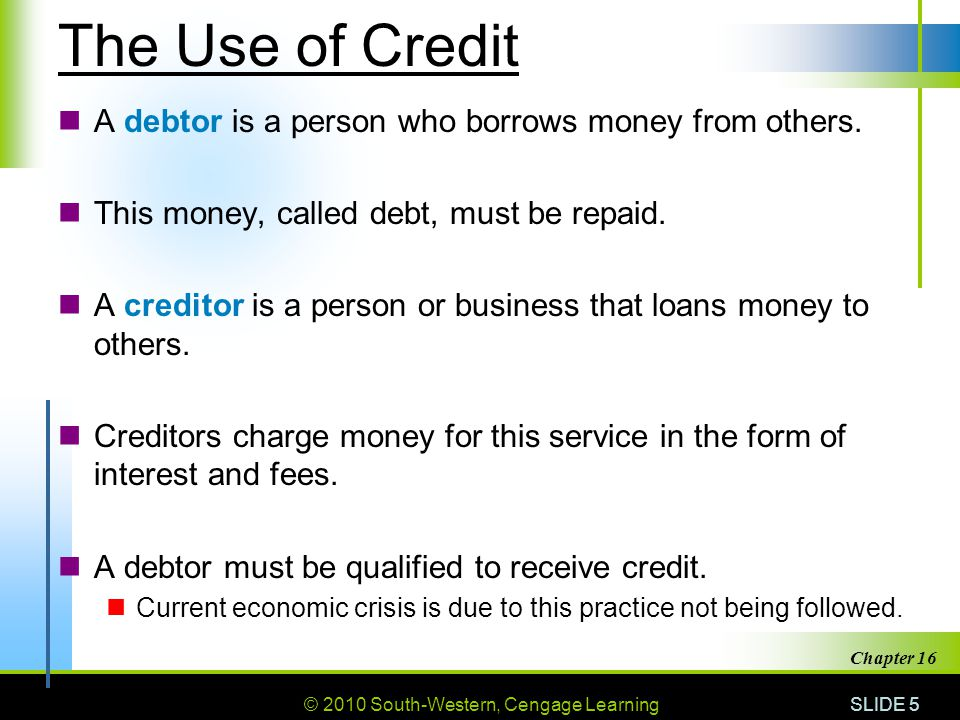 © 2010 South-Western, Cengage Learning SLIDE 26 Chapter 16 Pawnbrokers A pawnbroker (or pawnshop) Legal business High-interest loans based on the value of personal possessions pledged as collateral.