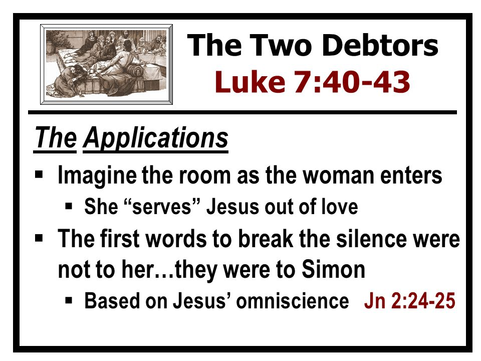 """The Applications  Imagine the room as the woman enters  She """"serves"""" Jesus out of love  The first words to break the silence were not to her…they w"""