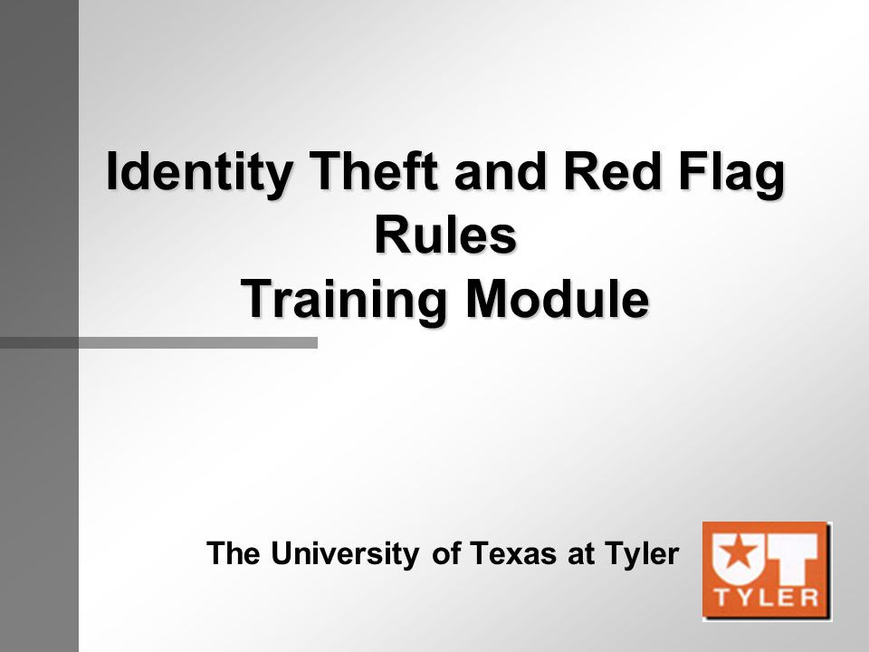 Identity Theft - Red Flag Training This training is intended for view prior to each area creating their own unique policies and procedures for identifying, detecting, preventing, and mitigating identity theft.