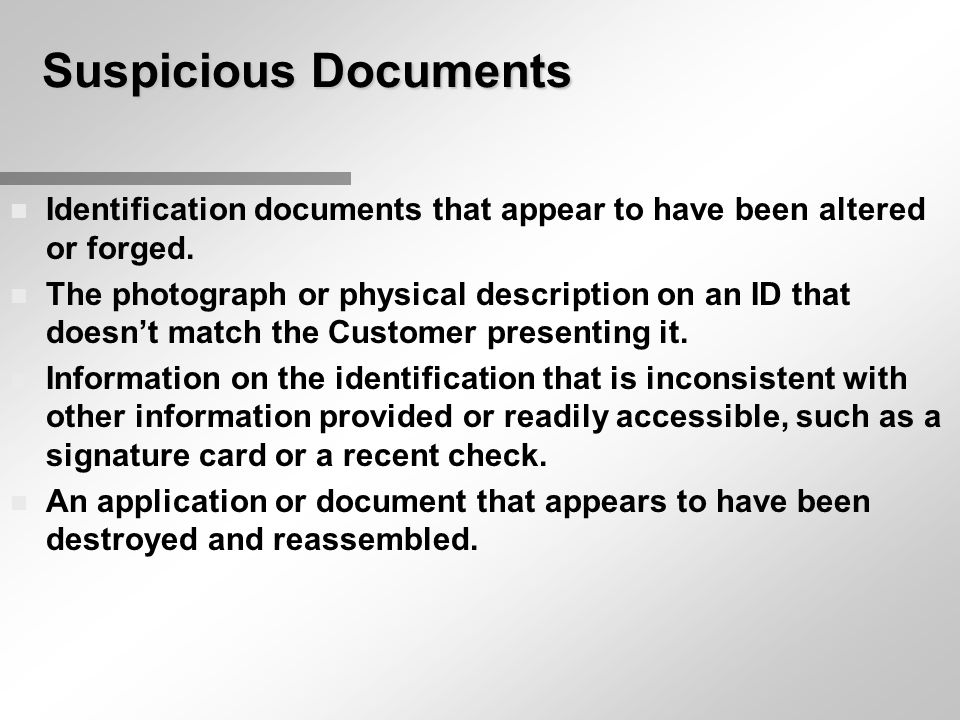 Suspicious Documents n Identification documents that appear to have been altered or forged.
