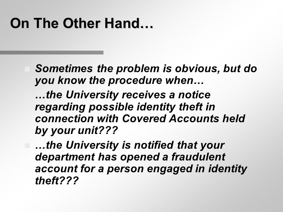 On The Other Hand… n Sometimes the problem is obvious, but do you know the procedure when… n …the University receives a notice regarding possible iden