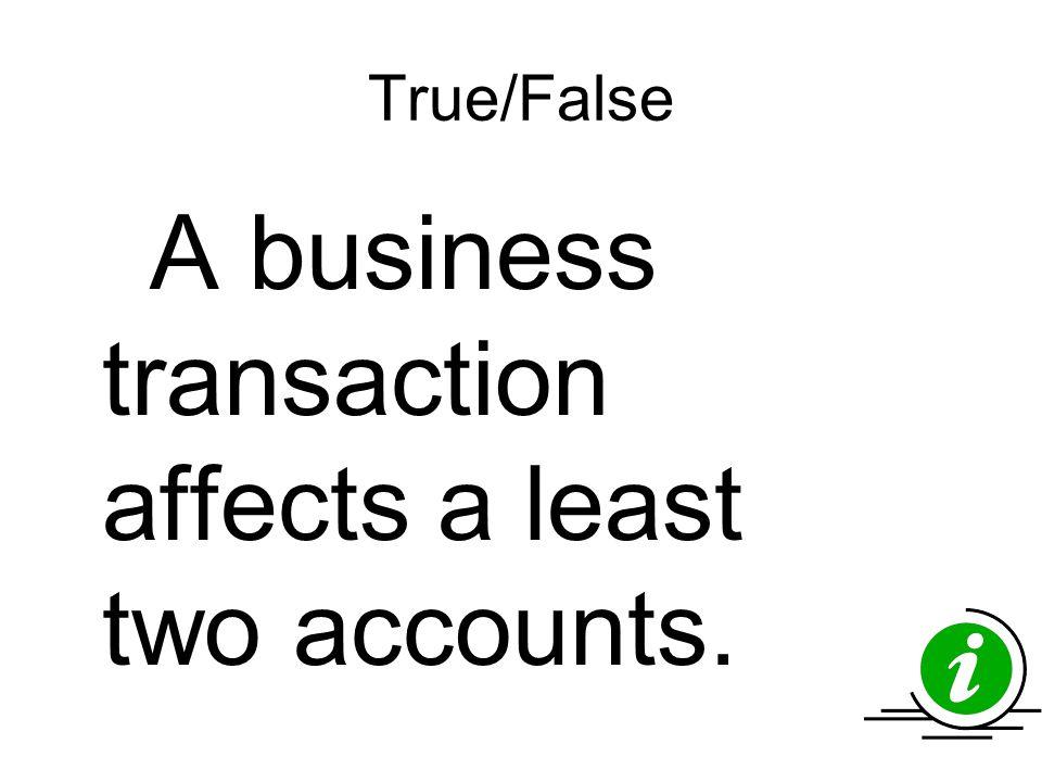True/False A business transaction affects a least two accounts.