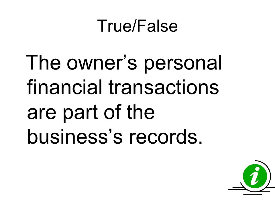 True/False The owner's personal financial transactions are part of the business's records.