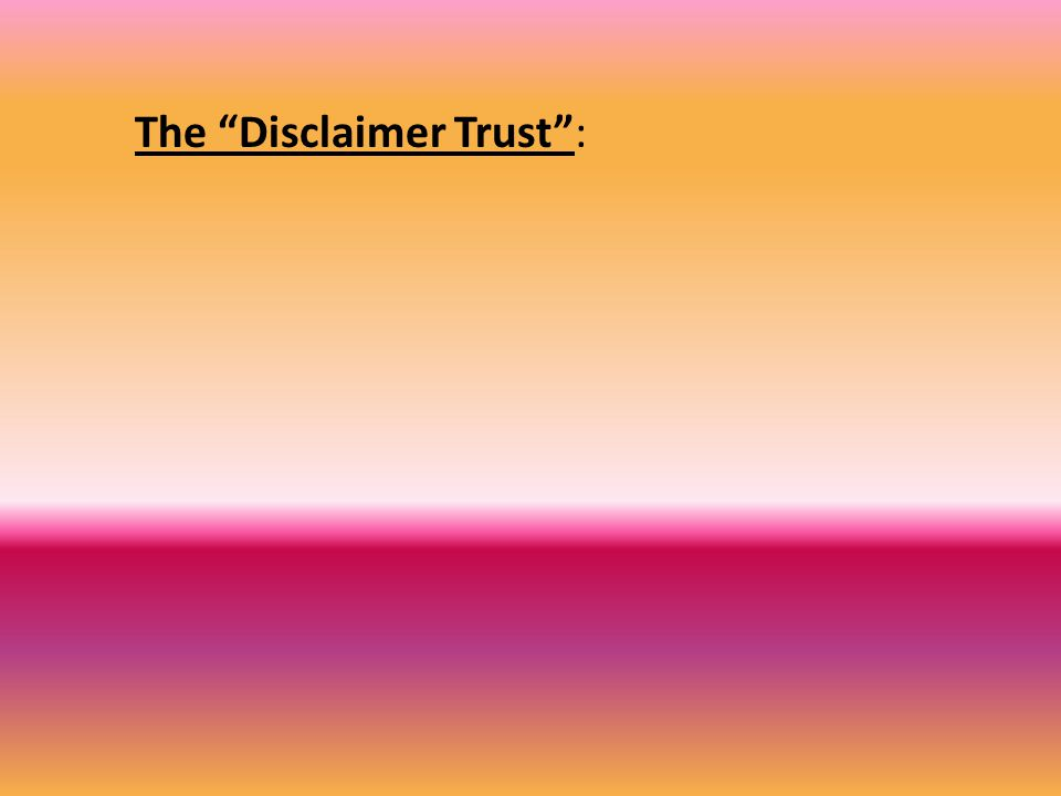 """The """"Disclaimer Trust"""":"""
