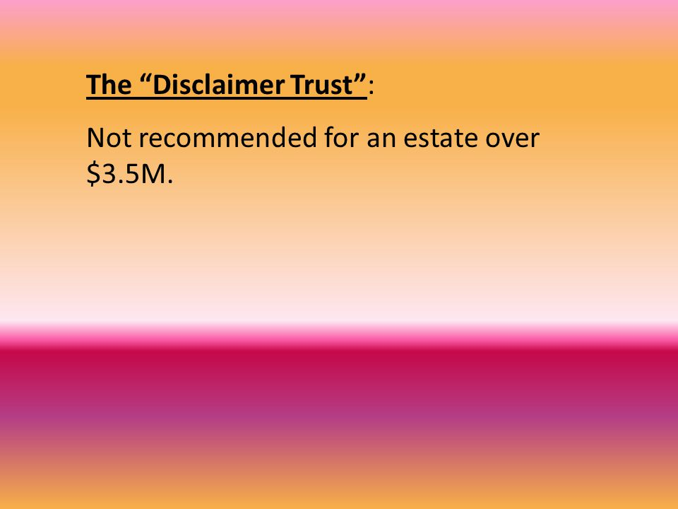 The Disclaimer Trust : Not recommended for an estate over $3.5M.