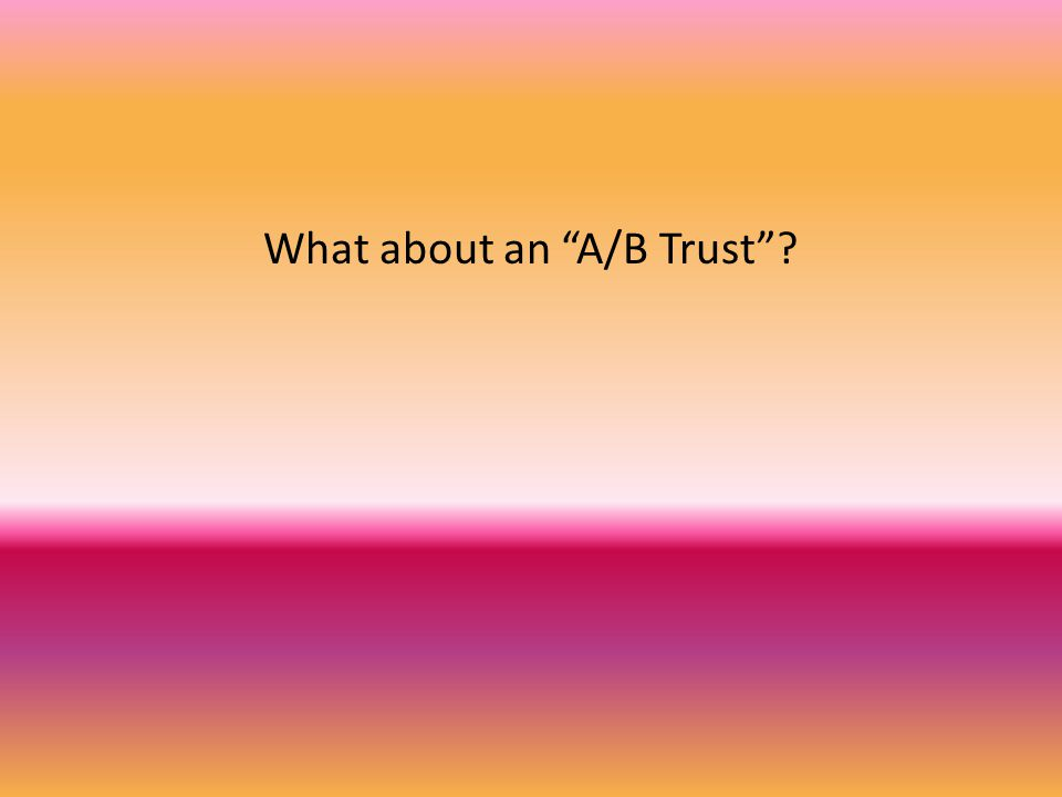 What about an A/B Trust
