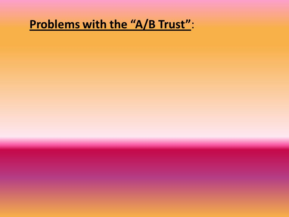Problems with the A/B Trust :