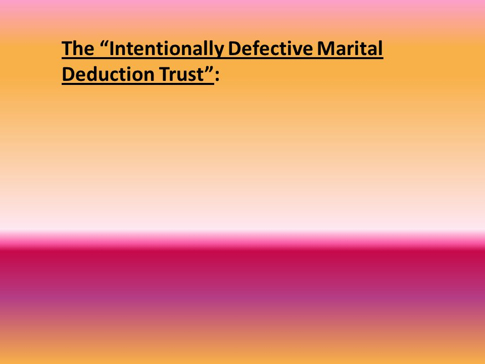 The Intentionally Defective Marital Deduction Trust :